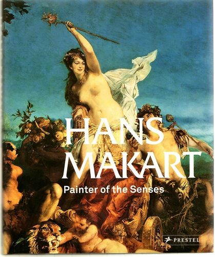 Hans Makart. Painter of the Senses.